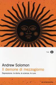Libro Il demone di mezzogiorno. Depressione: la storia, la scienza, le cure Andrew Solomon