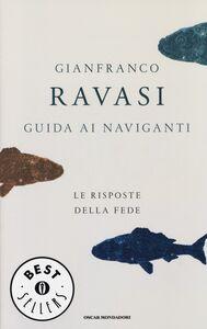 Libro Guida ai naviganti. Le risposte della fede Gianfranco Ravasi