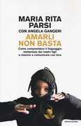 Libro Amarli non basta. Come comprendere il linguaggio misterioso dei nostri figli e riuscire a comunicare con loro Maria Rita Parsi Angela Gangeri