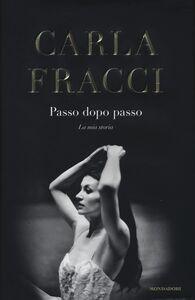 Foto Cover di Passo dopo passo. La mia storia, Libro di Carla Fracci, edito da Mondadori