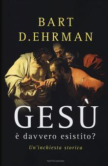 Gesù è davvero esistito? Un'inchiesta storica - Bart D. Ehrman - copertina