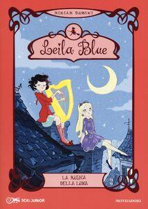 Foto Cover di La musica della luna. Leila blue. Vol. 2, Libro di Miriam Dubini, edito da Mondadori