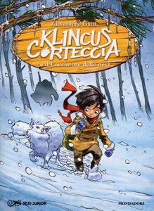 Foto Cover di Klincus Corteccia e il cacciatore delle nevi. Vol. 5, Libro di Alessandro Gatti, edito da Mondadori