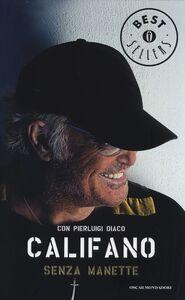 Foto Cover di Senza manette, Libro di Franco Califano,Pierluigi Diaco, edito da Mondadori