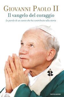 Il Vangelo del coraggio. Le parole di un santo che ha contribuito alla storia - Giovanni Paolo II - copertina