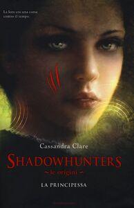 Libro Le origini. La principessa. Shadowhunters Cassandra Clare