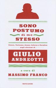 Libro Sono postumo di me stesso. Potere, Vaticano, donne, Inferno e Paradiso negli aforismi di Giulio Andreotti
