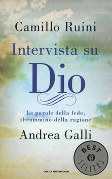 Intervista su Dio. Le parole della fede, il cammino della ragione - Camillo Ruini,Andrea Galli - copertina