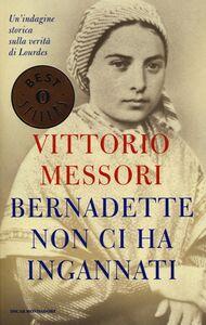 Foto Cover di Bernadette non ci ha ingannati. Un'indagine storica sulla verità di Lourdes, Libro di Vittorio Messori, edito da Mondadori