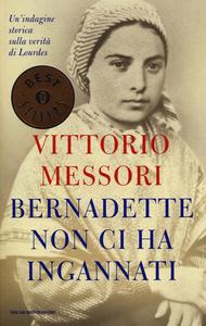 Libro Bernadette non ci ha ingannati. Un'indagine storica sulla verità di Lourdes Vittorio Messori