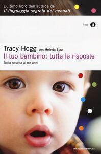 Libro Il tuo bambino: tutte le risposte. Dalla nascita ai tre anni Tracy Hogg , Melinda Blau