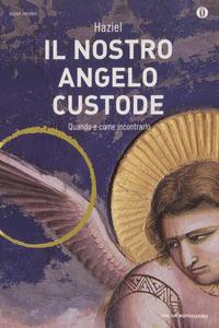Libro Il nostro angelo custode. Quando e come incontrarlo Haziel