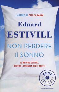 Libro Non perdere il sonno. Il metodo Estivil contro l'insonnia degli adulti Eduard Estivill