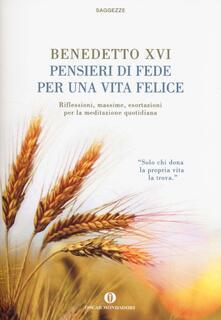 Pensieri di fede per una vita felice. Riflessioni, massime, esortazioni per la meditazione quotidiana - Benedetto XVI (Joseph Ratzinger) - copertina