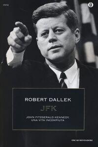 Foto Cover di JFK. John Fitzgerald Kennedy, una vita incompiuta, Libro di Robert Dallek, edito da Mondadori