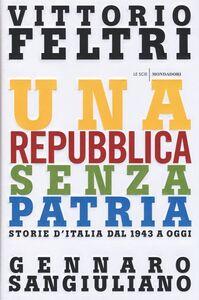 Foto Cover di Una Repubblica senza patria. Storia d'Italia dal 1943 a oggi, Libro di Vittorio Feltri,Gennaro Sangiuliano, edito da Mondadori