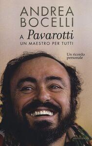 Libro A Luciano Pavarotti: un maestro per tutti. Un ricordo personale Andrea Bocelli