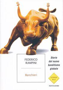 Foto Cover di Banchieri. Storie dal nuovo banditismo globale, Libro di Federico Rampini, edito da Mondadori