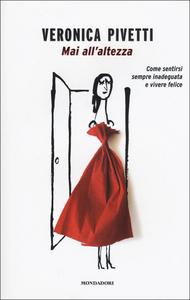 Libro Mai all'altezza. Come sentirsi sempre inadeguata e felice Veronica Pivetti