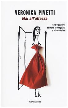 Mai all'altezza. Come sentirsi sempre inadeguata e vivere felice - Veronica Pivetti - copertina