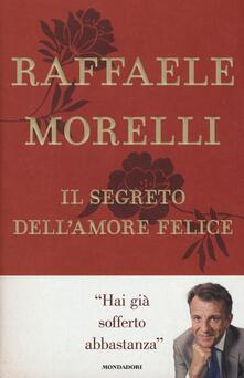 Il segreto dell'amore felice - Raffaele Morelli - copertina