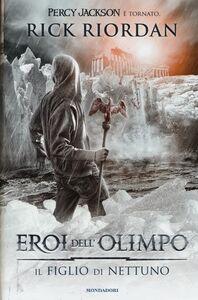 Foto Cover di Il figlio di Nettuno. Eroi dell'Olimpo. Vol. 2, Libro di Rick Riordan, edito da Mondadori