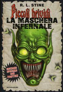Foto Cover di La maschera infernale. Piccoli brividi. Con poster, Libro di Robert L. Stine, edito da Mondadori