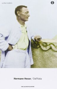 Foto Cover di Dall'Italia. Diari, poesie, saggi e racconti, Libro di Hermann Hesse, edito da Mondadori