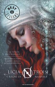 Foto Cover di Le spade dei ribelli. I regni di Nashira. Vol. 2, Libro di Licia Troisi, edito da Mondadori