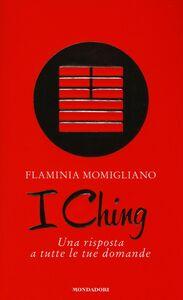 Libro I Ching. Una risposta a tutte le tue domande Flaminia Momigliano