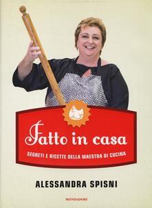 Fatto in casa. Segreti e ricette della maestra di cucina - Alessandra Spisni - copertina