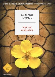Impresa impossibile. Storie di italiani che hanno combattuto e vinto la crisi - Corrado Formigli - copertina