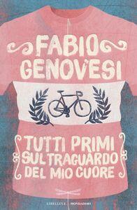 Libro Tutti primi sul traguardo del mio cuore Fabio Genovesi
