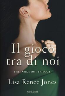 Il gioco tra di noi. The inside out trilogy - Lisa Renée Jones - copertina