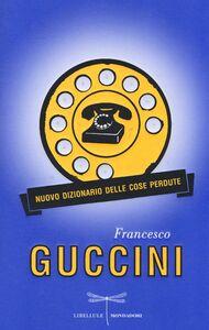 Foto Cover di Nuovo dizionario delle cose perdute, Libro di Francesco Guccini, edito da Mondadori