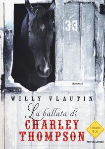 Libro La ballata di Charley Thompson Willy Vlautin