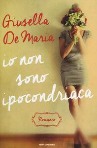 Libro Io non sono ipocondriaca Giusella De Maria