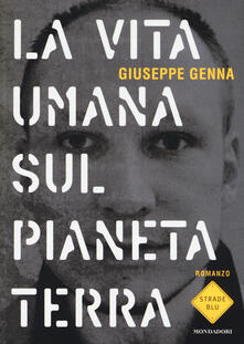 La vita umana sul pianeta Terra - Giuseppe Genna - copertina