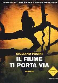 Il fiume ti porta via - Giuliano Pasini - copertina