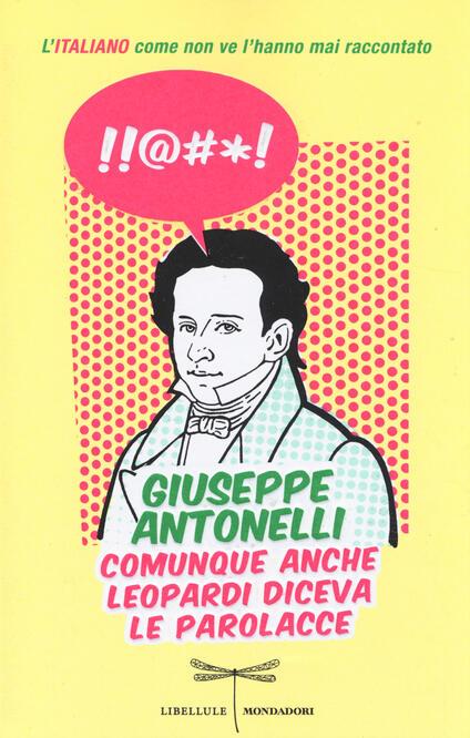 Comunque anche Leopardi diceva le parolacce. L'italiano come non ve l'hanno mai raccontato - Giuseppe Antonelli - copertina