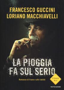 Libro La pioggia fa sul serio. Romanzo di frane e altri delitti Francesco Guccini , Loriano Macchiavelli