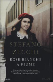 Rose bianche a Fiume - Stefano Zecchi - copertina