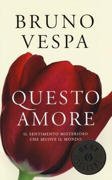 Questo amore. Il sentimento misterioso che muove il mondo - Bruno Vespa - copertina