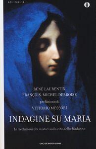 Libro Indagine su Maria. Le rivelazioni dei mistici sulla vita della Madonna René Laurentin , François-Michel Debroise