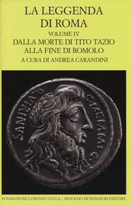 La leggenda di Roma. Testo latino e greco a fronte. Vol. 4: Dalla morte di Tito Tazio alla fine di Romolo.