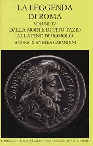 Libro La leggenda di Roma. Testo latino e greco a fronte. Vol. 4: Dalla morte di Tito Tazio alla fine di Romolo.