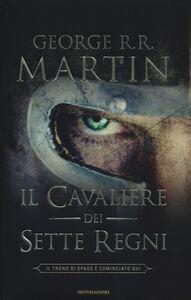 Foto Cover di Il cavaliere dei Sette Regni, Libro di George R. R. Martin, edito da Mondadori