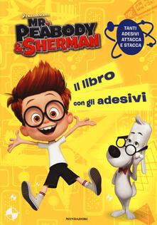 Osteriacasadimare.it Mr. Peabody & Sherman. Il libro con gli adesivi Image