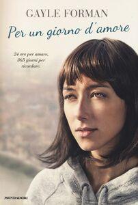 Foto Cover di Per un giorno d'amore, Libro di Gayle Forman, edito da Mondadori