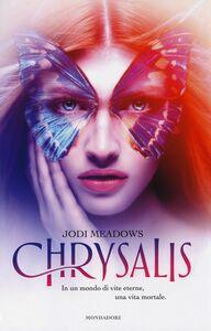 Foto Cover di Chrysalis, Libro di Jodi Meadows, edito da Mondadori